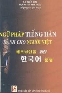 Ngữ Pháp Tiếng Hàn Dành Cho Người Việt - Lê Tuấn Sơn, Huỳnh Thị Thu Thảo
