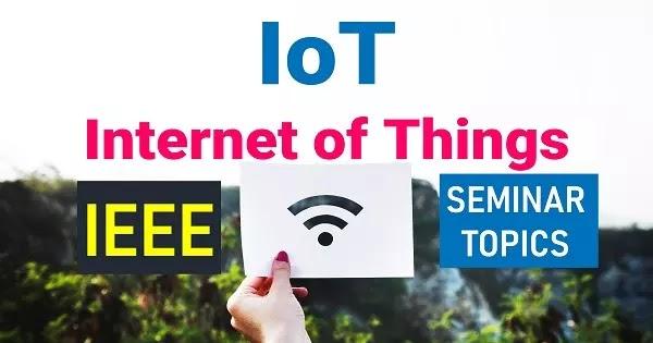 40 Best Seminar Topics on IoT 2019 | IEEE | Journals