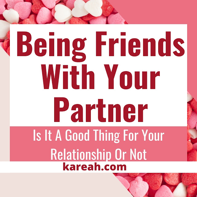 Being Friends With Your Partner - Is It A Good Thing For Your Relationship Or Not