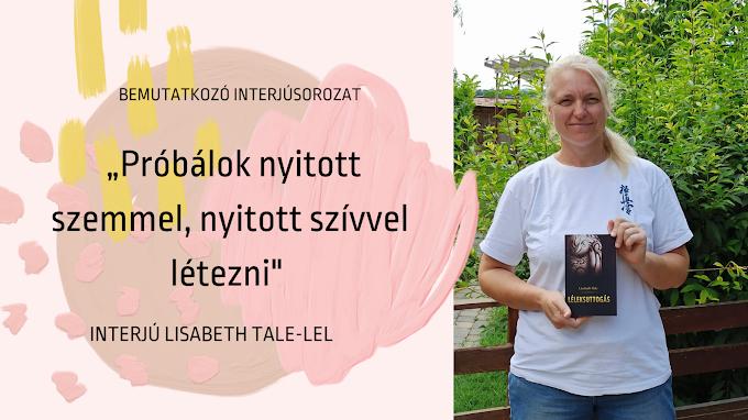 """""""Próbálok nyitott szemmel, nyitott szívvel létezni""""- interjú Lisabeth Tale-lel"""