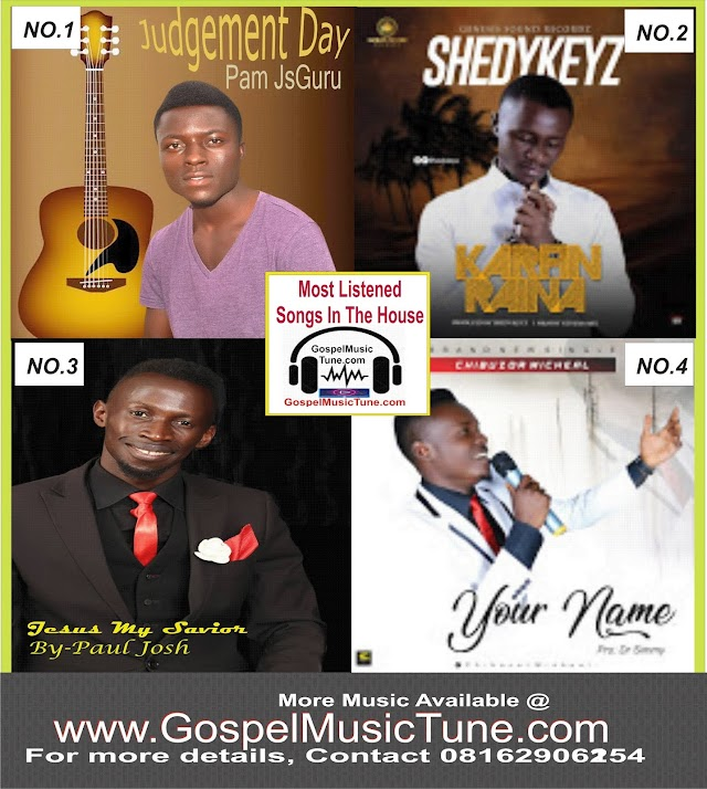 Most listened songs (Top four-4) in the house - GospelMusicTune