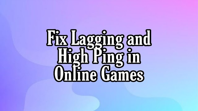 How to Fix High Ping and Lagging in Online Games For Free