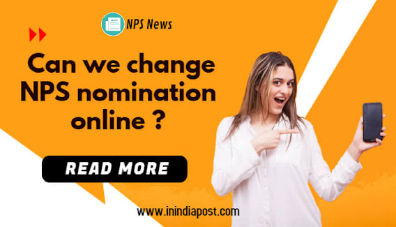 Can we change nomination in NPS online? All about on NPS nomination change online