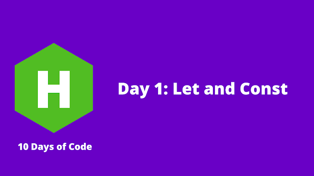 HackerRank Day 1: Let and Const problem solution