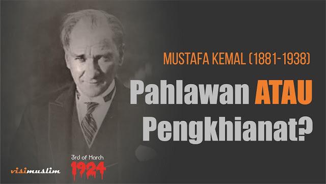 CATAT... Mustafa Kemal Attaturk, Pahlawan bagi Barat tapi Penghianat bagi kaum muslimin