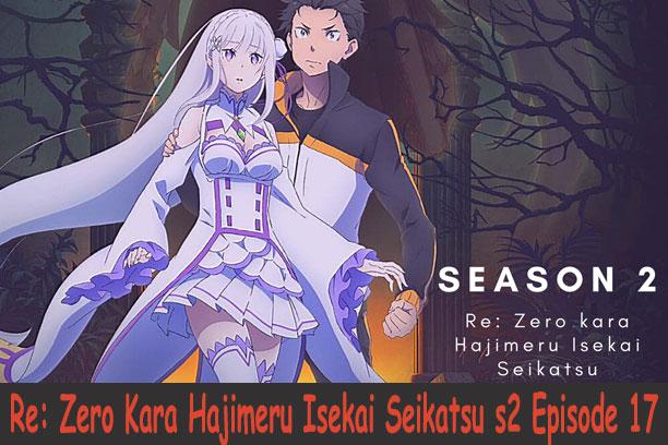 Re: Zero Kara Hajimeru Isekai Seikatsu Season 2 Episode 17