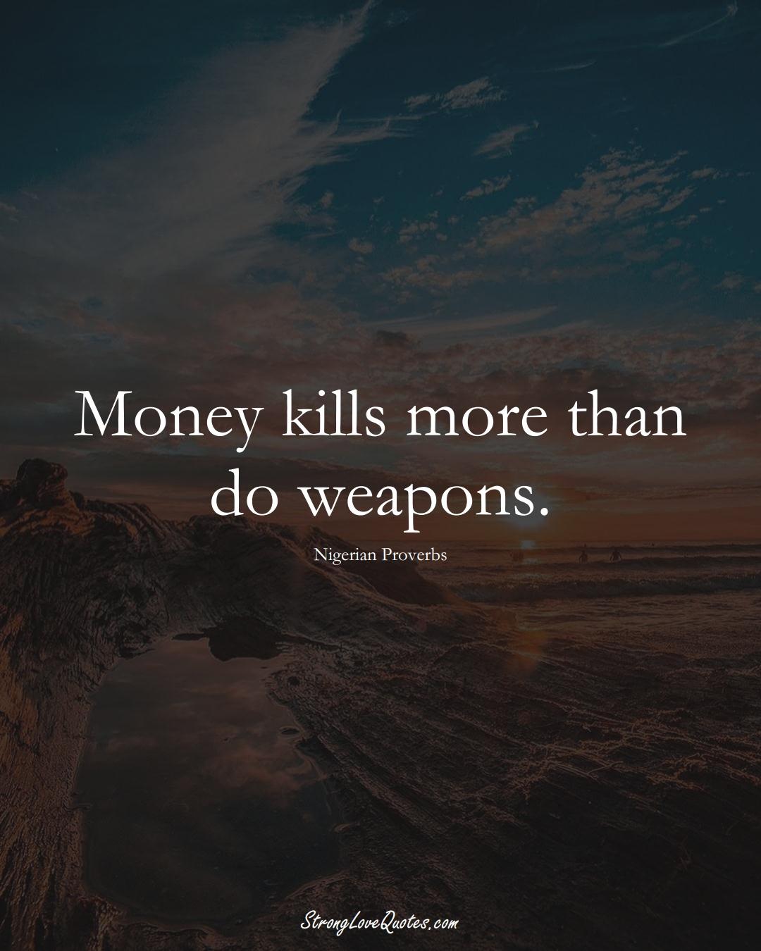 Money kills more than do weapons. (Nigerian Sayings);  #AfricanSayings