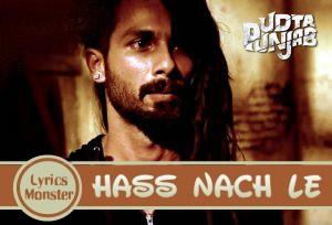 HASS NACH LE SONG LYRICS   UDTA PUNJAB | SHAHID MALLYA