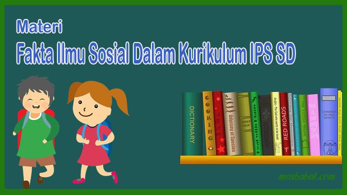Fakta Ilmu Sosial Dalam Kurikulum IPS SD