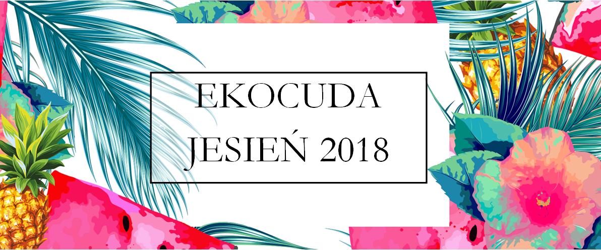 EKOCUDA - TARGI KOSMETYKÓW NATURALNYCH EDYCJA JESIENNA 2018