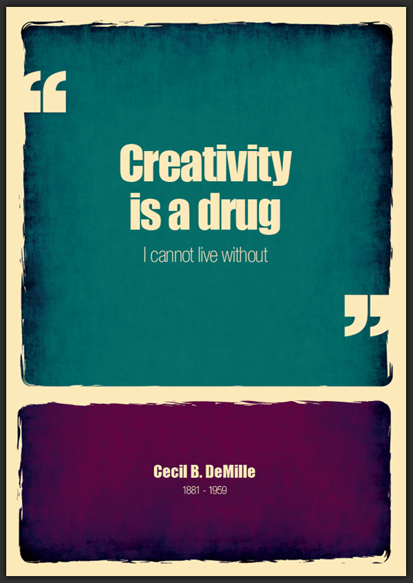 CREATIVITY IS A DRUG, I CANNOT LIVE WITHOUT