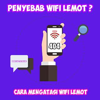 Penyebab Wifi Lemot Dan Cara Ampuh mengatasi WiFi Lemot