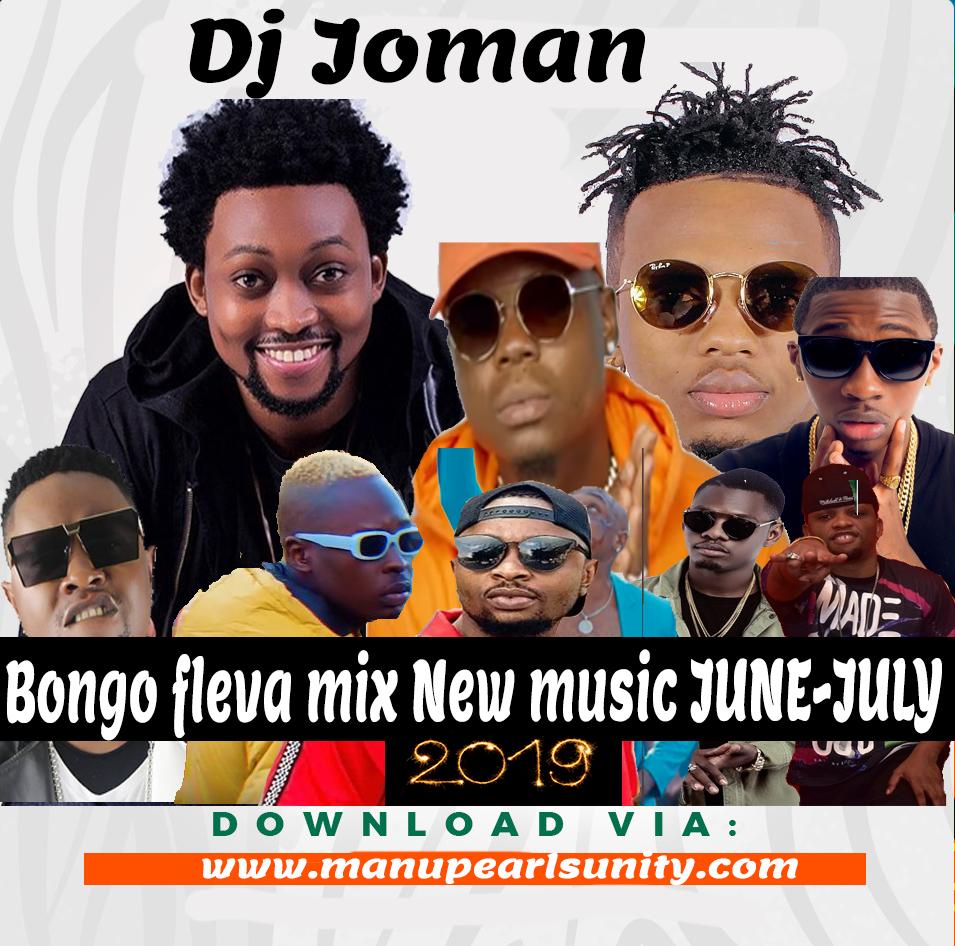 Dj Joman Bongo fleva mix New music JUNE-JULY 2019 ~ Manupearls Unity