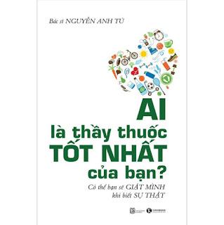 Ai Là Thầy Thuốc Tốt Nhất Của Bạn? - Có Thể Bạn Sẽ Giật Mình Khi Biết Sự Thật ebook PDF-EPUB-AWZ3-PRC-MOBI
