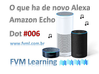 O que ha de novo Alexa - Amazon Echo Dot #006