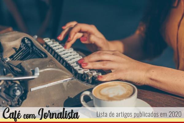 Lista de artigos publicados em 2020 no Café com Jornalista