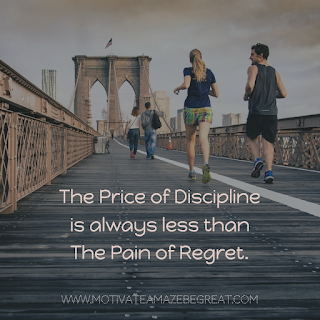 "Featured image of the article ""37 Inspirational Quotes About Life"": 17. ""The price of discipline is always less than the pain of regret.""- Unknown"