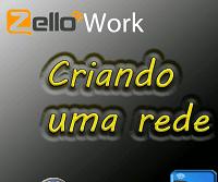 ZelloWork - criando uma rede.