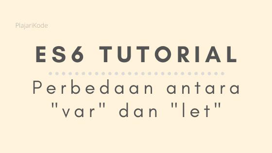 belajar JavaScript ES6 - Perbedaan antara var dan let