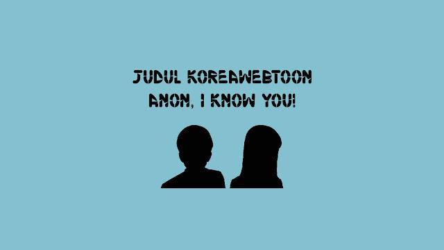 Judul Korea Webtoon Anon, I Know You! di Naver