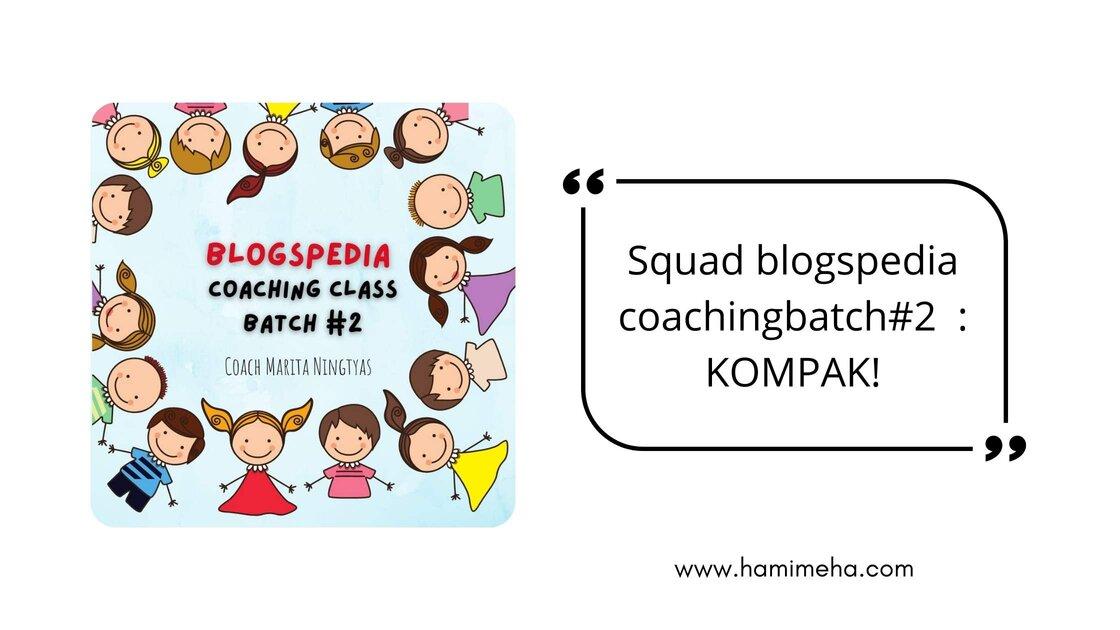 Squad blogspedia coaching batch 2 kompak