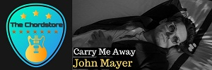John Mayer - CARRY ME AWAY Guitar Chords