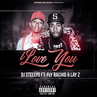 Dj Stellyo ft Fly Rachid & Layz - I love you [DOWNLOAD].mp3