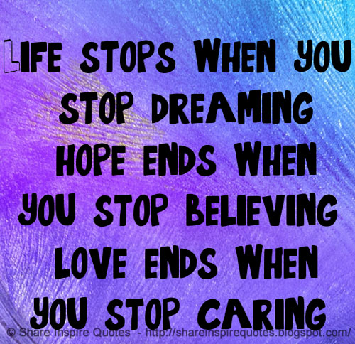 Life Stops When You Stop Dreaming Hope Ends When You Stop Believing