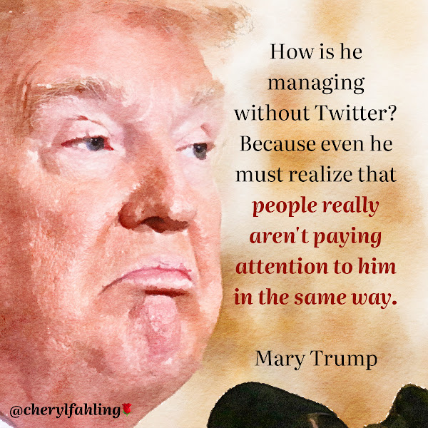 How is he managing without Twitter? Because even he must realize that people really aren't paying attention to him in the same way. — Mary Trump, a clinical psychologist