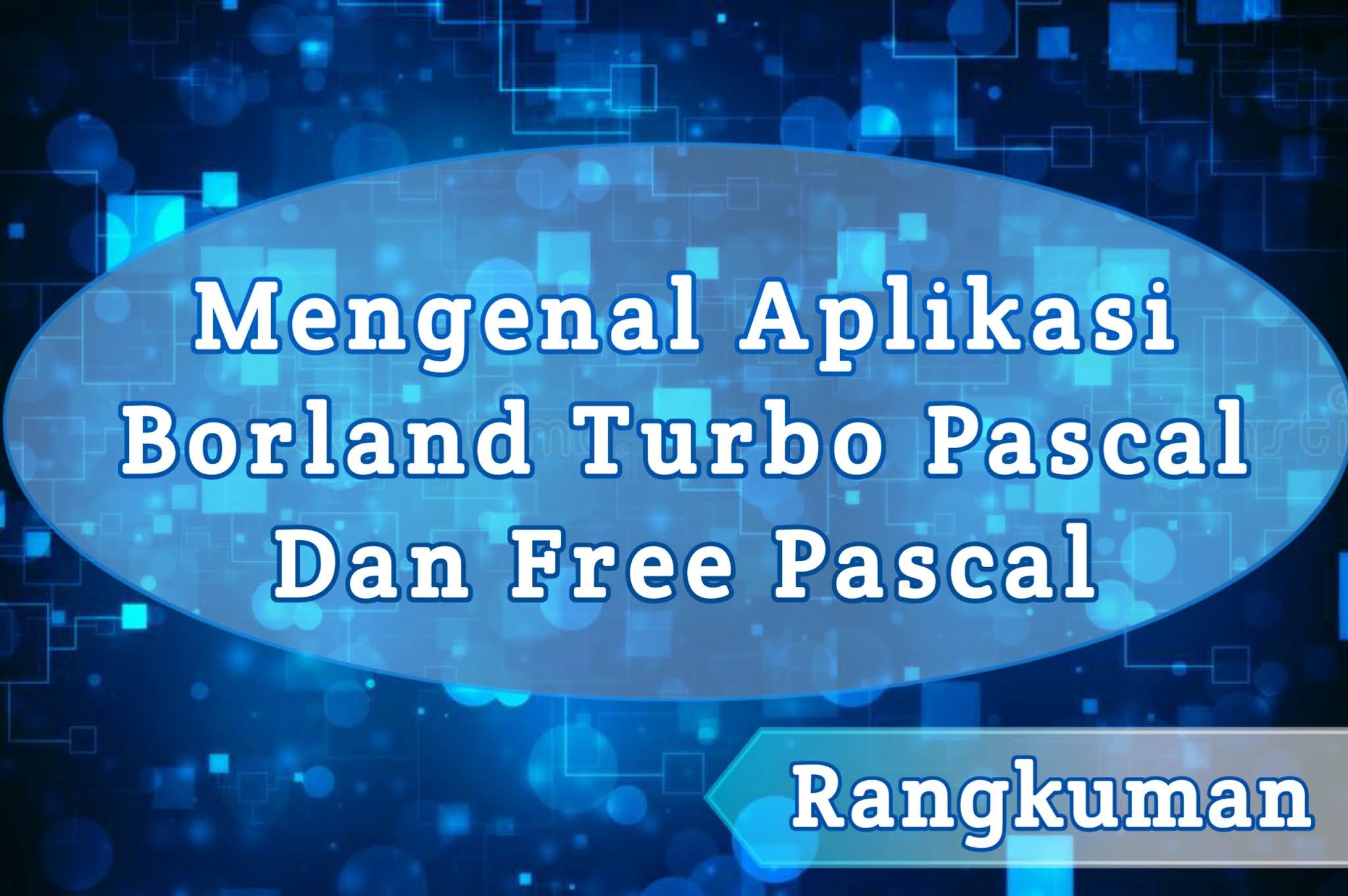 Rangkuman Mengenal Aplikasi Borland Turbo Pascal dan Free Pascal
