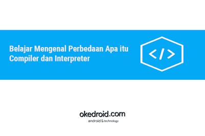 Contoh Pengertian Perbedaan Compiler dan Interpreter
