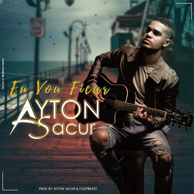 Ayton Sacur - Eu Vou Ficar (Prod. Ayton Sacur & Fleep Beatz)