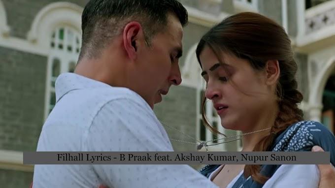 Filhall Lyrics - B Praak feat. Akshay Kumar, Nupur Sanon