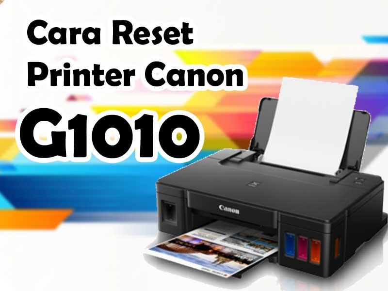 Cara Reset Printer Canon Pixma G1010 , G2010, G3010 dan