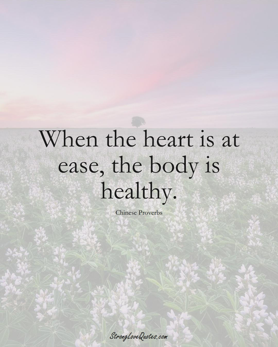 When the heart is at ease, the body is healthy. (Chinese Sayings);  #AsianSayings