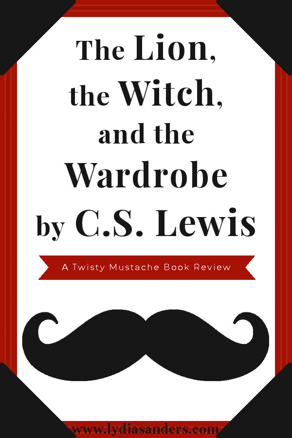 The Lion, the Witch, and the Wardrobe by C.S. Lewis | Lydia Sanders #TwistyMustacheReviews