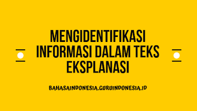 Mengidentifikasi Informasi dalam Teks Eksplanasi
