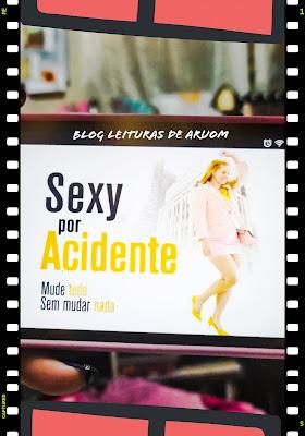 FILME: SEXY POR ACIDENTE
