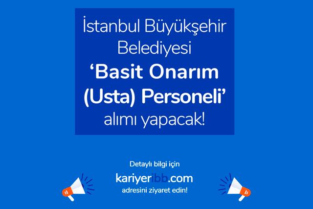 İstanbul Büyükşehir Belediyesi basit onarım ustası alımı yapacak. Adaylarda aranan nitelikler neler? İBB iş ilanları kariyeribb.com'da!
