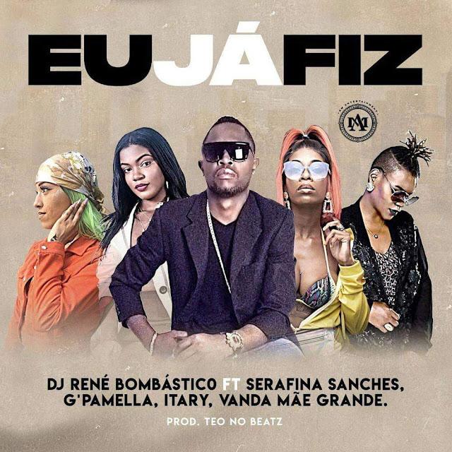 Dj Ren� Bomb�stico � Eu J� Fiz (feat. Serafina Sanches, G Pamella, Itary & Vanda M�e Grande)