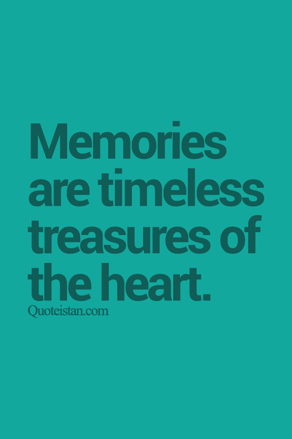 Memories are timeless treasures of the heart.
