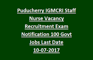 Puducherry IGMCRI Staff Nurse Vacancy Recruitment Exam Notification 100 Govt Jobs Last Date 10-07-2017