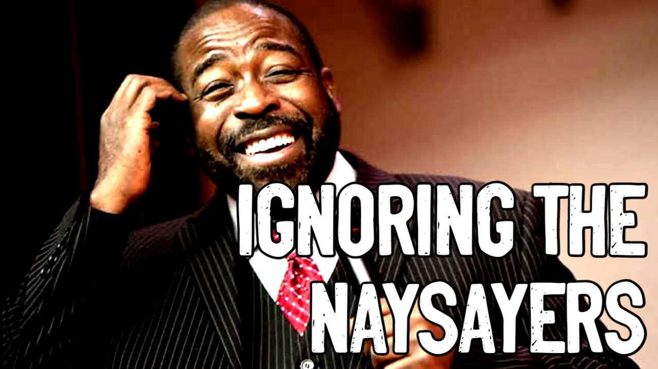 Les Brown - IGNORING THE NAYSAYERS (Les Brown Motivation)