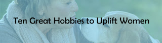 Ten Great Hobbies to Uplift Women