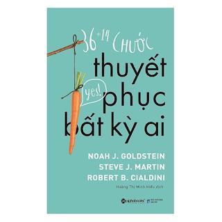 Cách Để Bạn Thu Hút Mọi Người, Lay Chuyển Và Biến Những Người Chưa Theo Hoặc Phản Đối Thành Người Ủng Hộ Mình: 36 + 14 Chước Thuyết Phục Bất Kỳ Ai ebook PDF-EPUB-AWZ3-PRC-MOBI