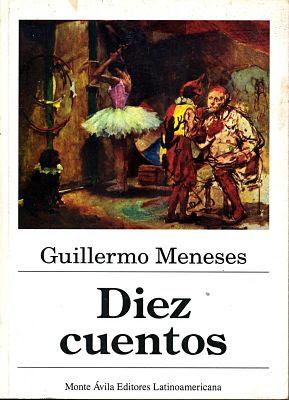 Caràtula de: Diez cuentos (Monte Àvila Editores Latinoamericana, Venezuela - 1999), del escritor venezolano Gillermo Meneses