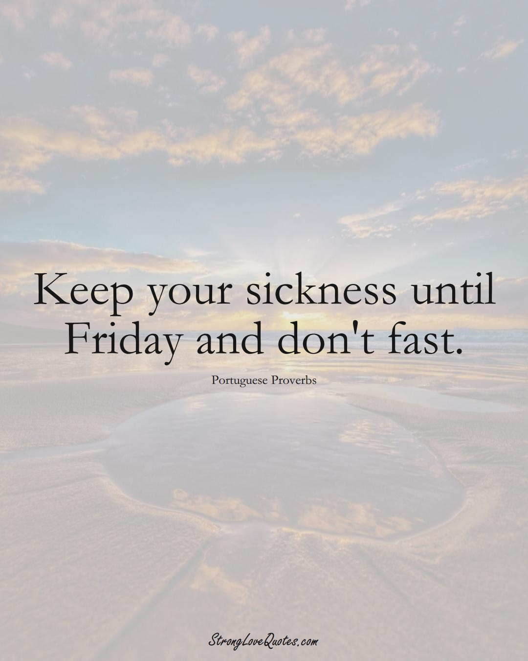Keep your sickness until Friday and don't fast. (Portuguese Sayings);  #EuropeanSayings