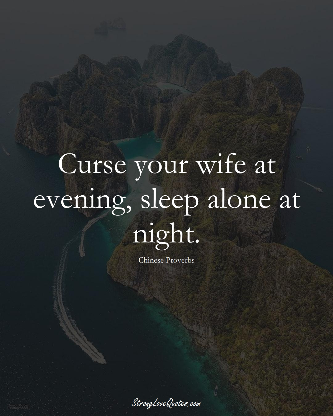 Curse your wife at evening, sleep alone at night. (Chinese Sayings);  #AsianSayings