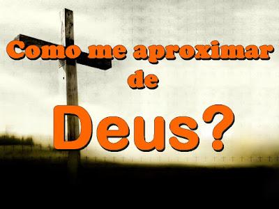 Como me aproximar de Deus?