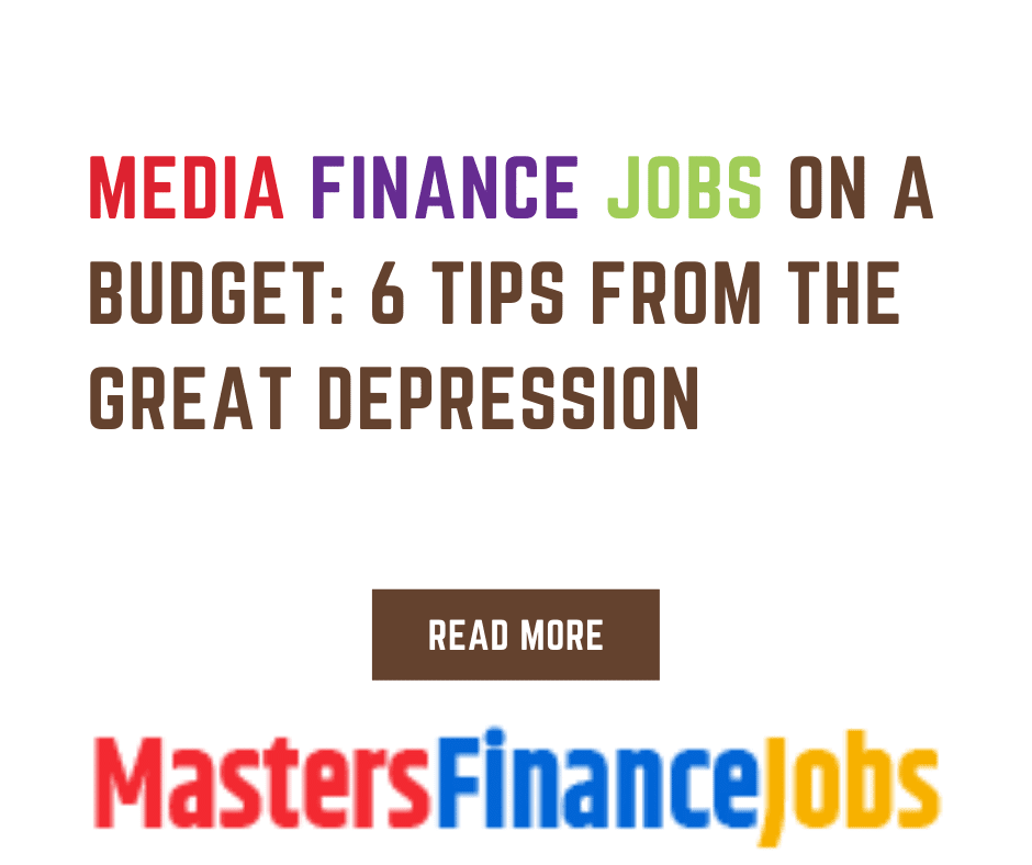 Media Finance Jobs On A Budget: 6 Tips From The Great Depression, Media Finance Jobs, Masters Finance Jobs